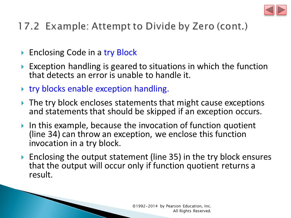  Enclosing Code in a try Block  Exception handling is geared to situations in which the function that detects an error is unable to handle it.