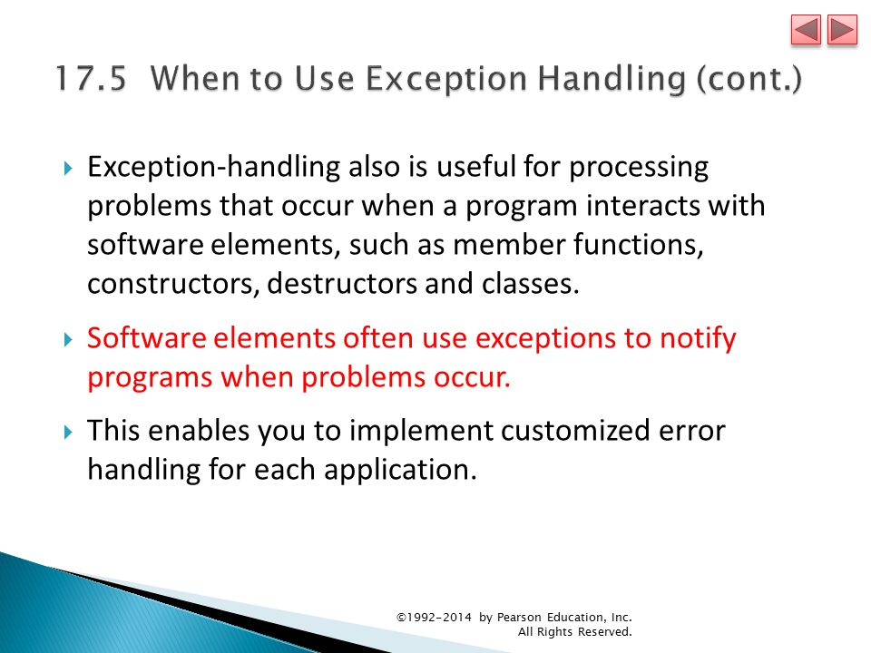  Exception-handling also is useful for processing problems that occur when a program interacts with software elements, such as member functions, constructors, destructors and classes.