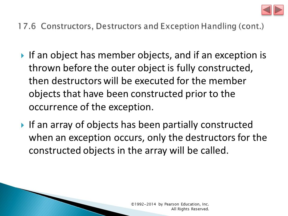  If an object has member objects, and if an exception is thrown before the outer object is fully constructed, then destructors will be executed for the member objects that have been constructed prior to the occurrence of the exception.