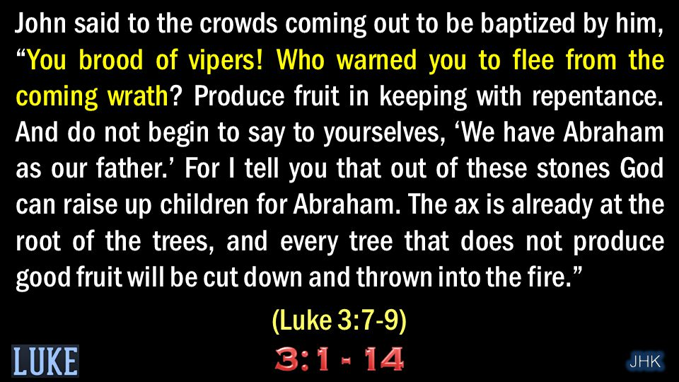 John said to the crowds coming out to be baptized by him, You brood of vipers.