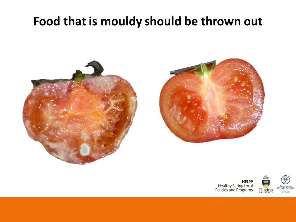Food that is mouldy should be thrown out