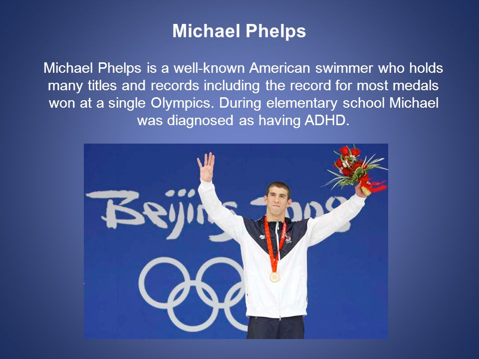 Michael Phelps Michael Phelps is a well-known American swimmer who holds many titles and records including the record for most medals won at a single Olympics.