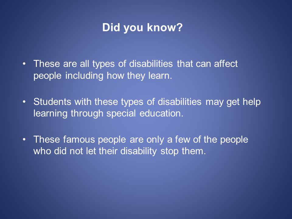 Did you know. These are all types of disabilities that can affect people including how they learn.