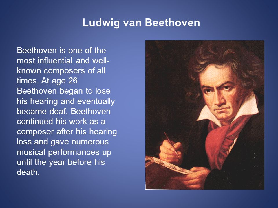 Ludwig van Beethoven Beethoven is one of the most influential and well- known composers of all times.
