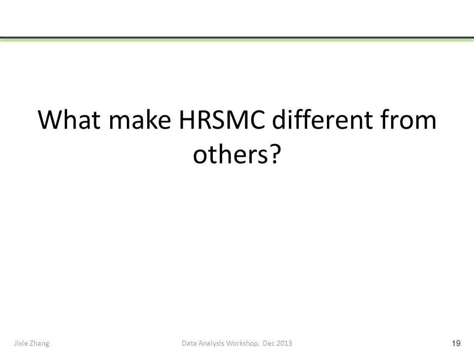 What make HRSMC different from others? Jixie ZhangData Analysis Workshop, Dec 2013 19