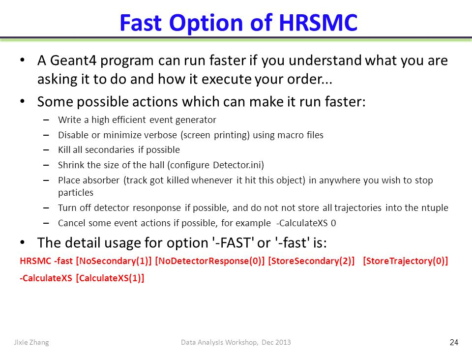 Fast Option of HRSMC A Geant4 program can run faster if you understand what you are asking it to do and how it execute your order...