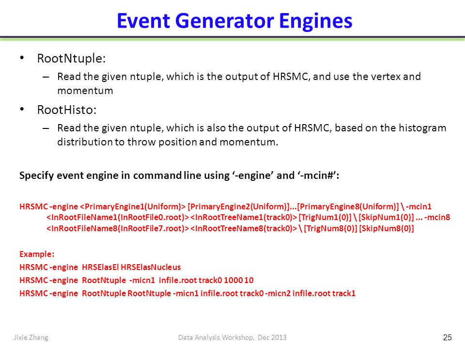 Event Generator Engines RootNtuple: – Read the given ntuple, which is the output of HRSMC, and use the vertex and momentum RootHisto: – Read the given ntuple, which is also the output of HRSMC, based on the histogram distribution to throw position and momentum.