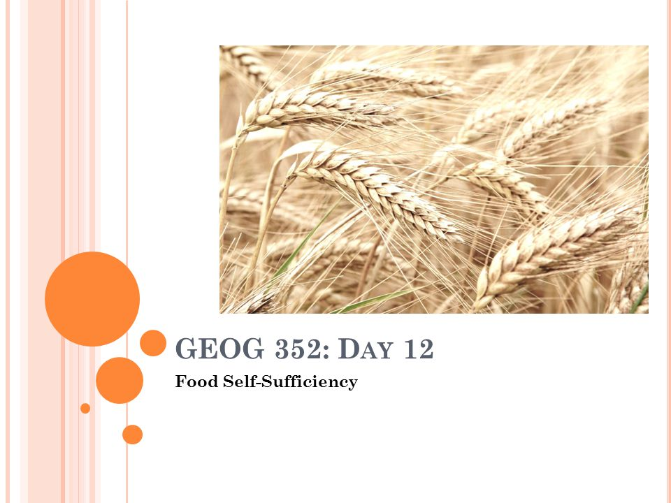 GEOG 352: D AY 12 Food Self-Sufficiency