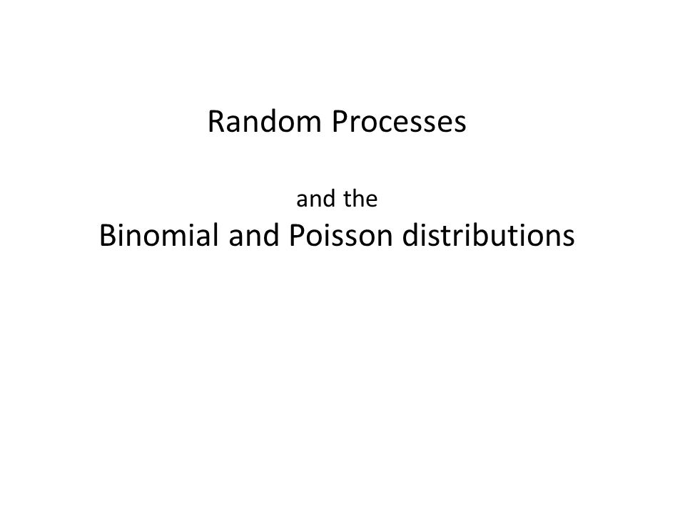 Random Processes and Events A random process may result in a number of different outcomes.