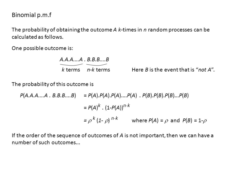 Binomial p.m.f The probability of obtaining the outcome A k-times in n random processes can be calculated as follows.