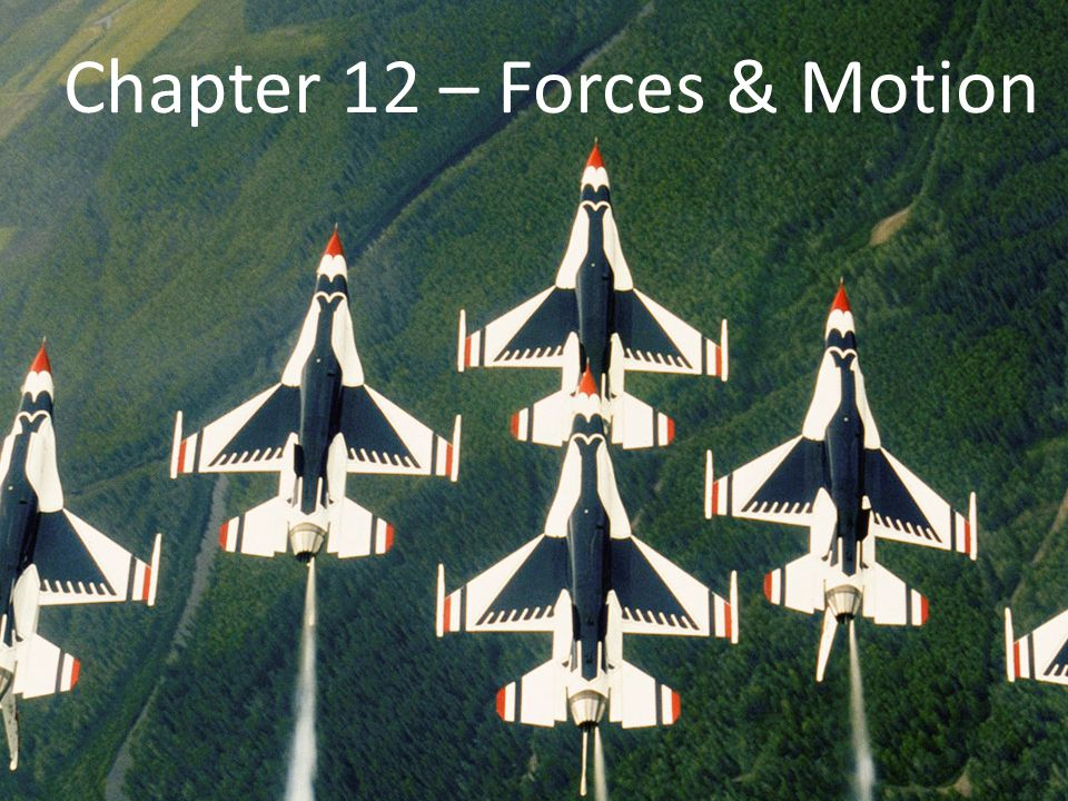 Chapter 12 – Forces & Motion