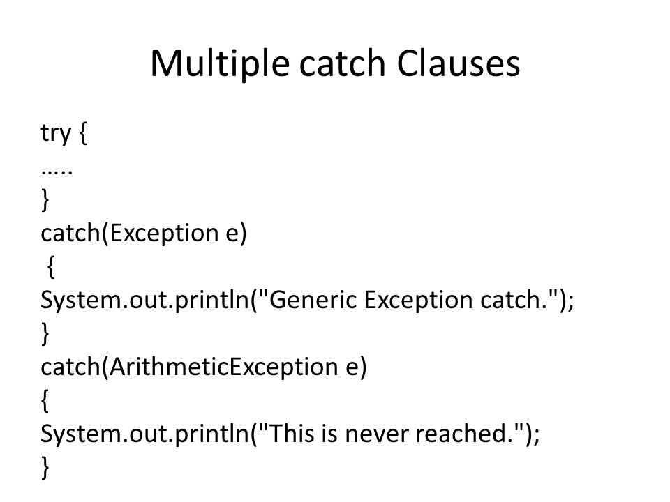 Multiple catch Clauses try { ….. } catch(Exception e) { System.out.println(