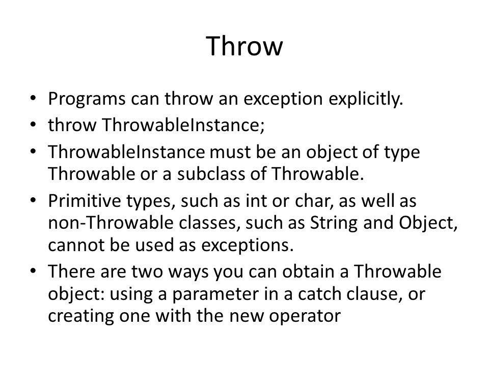 Throw Programs can throw an exception explicitly.