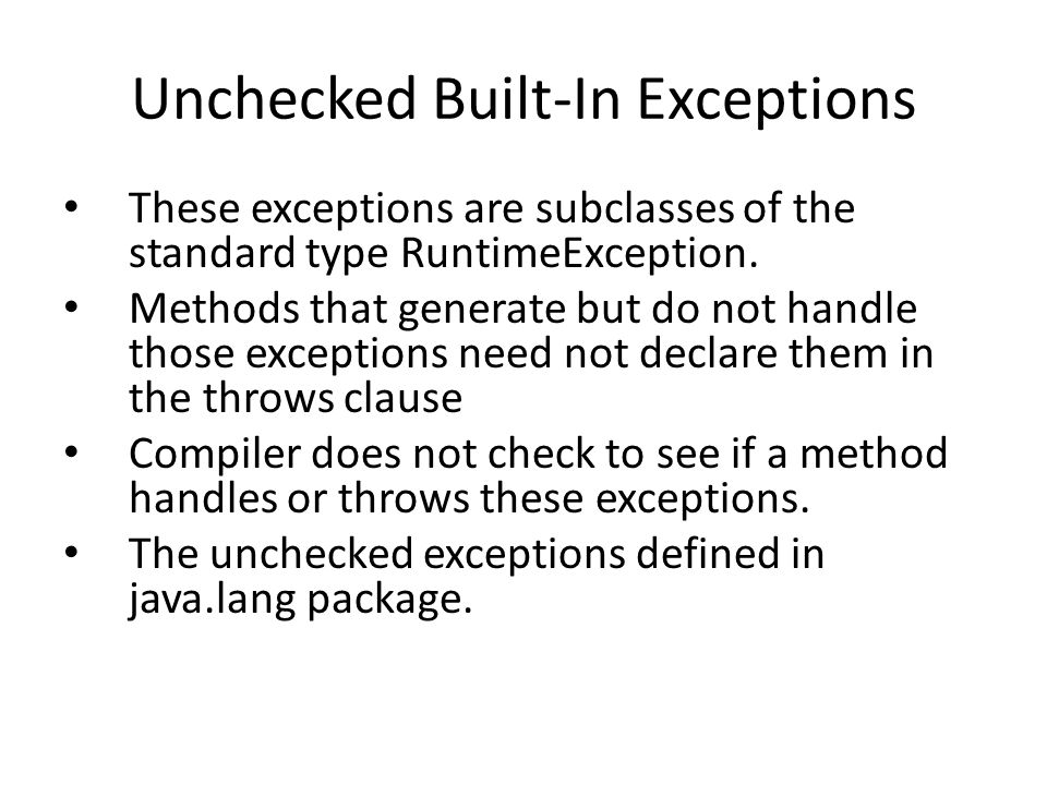 Unchecked Built-In Exceptions These exceptions are subclasses of the standard type RuntimeException.