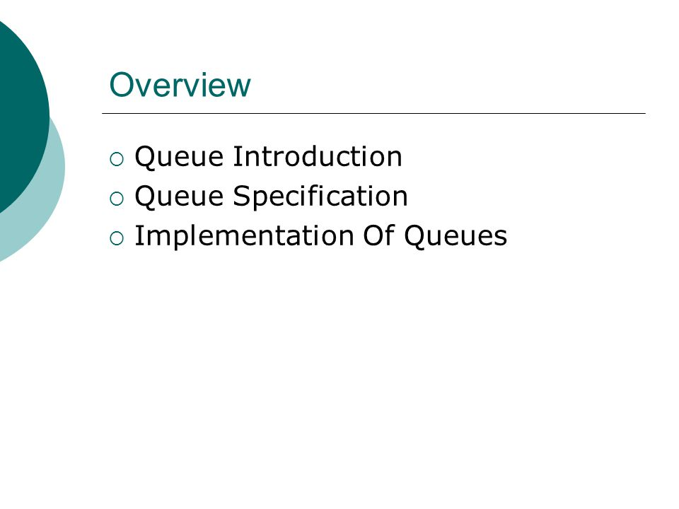 Overview  Queue Introduction  Queue Specification  Implementation Of Queues