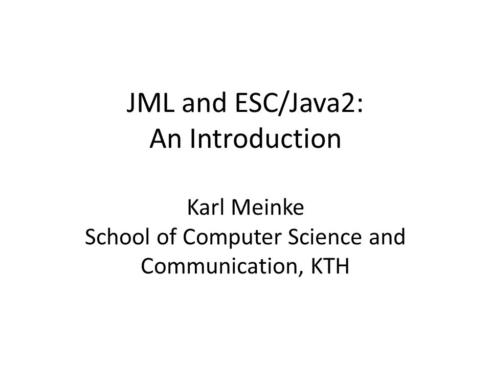 Java Modeling Language (JML) A behavioural interface specification language for Java Design-by-contract paradigm (Eiffel) Lightweight, usable by practising programmers Add assertions to Java source code, e.g.