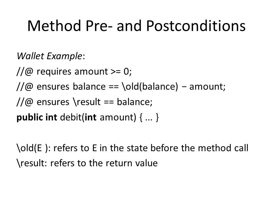 Class Invariants Wallet Example: public class Wallet { public static final short MAX_WALLET; private short balance; / ∗ @ invariant 0 <= balance && balance <= MAX_WALLET; ∗ /...
