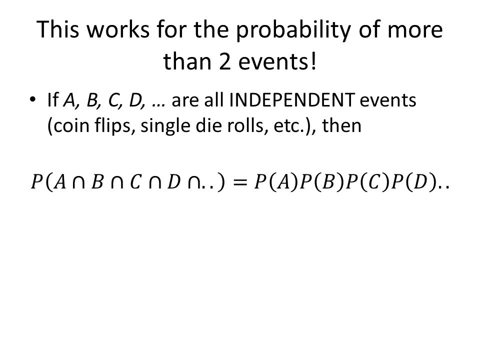 This works for the probability of more than 2 events!