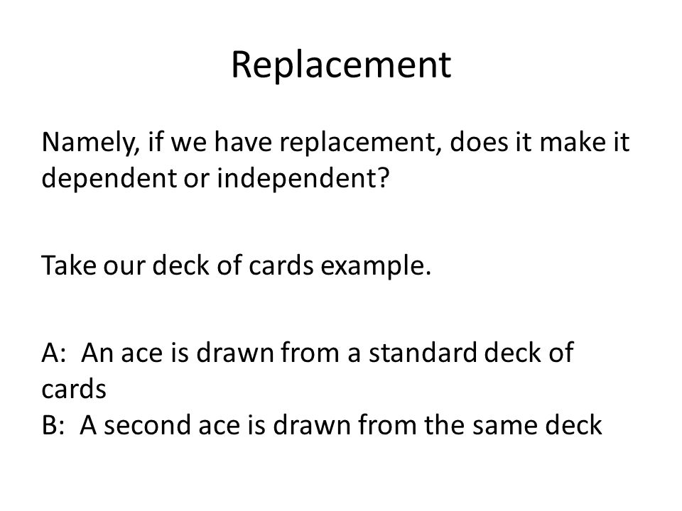 Replacement Namely, if we have replacement, does it make it dependent or independent.