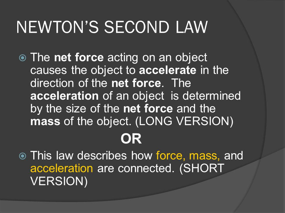 FORCE AND ACCELERATION  The greater the force that is applied to an object, the greater the acceleration will be.