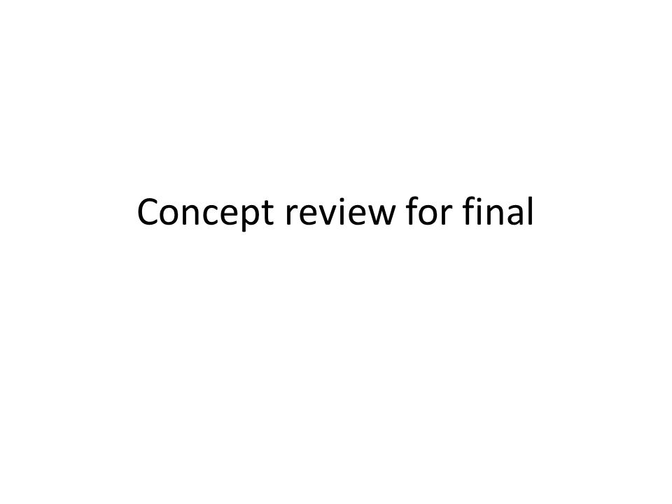 Concept review for final