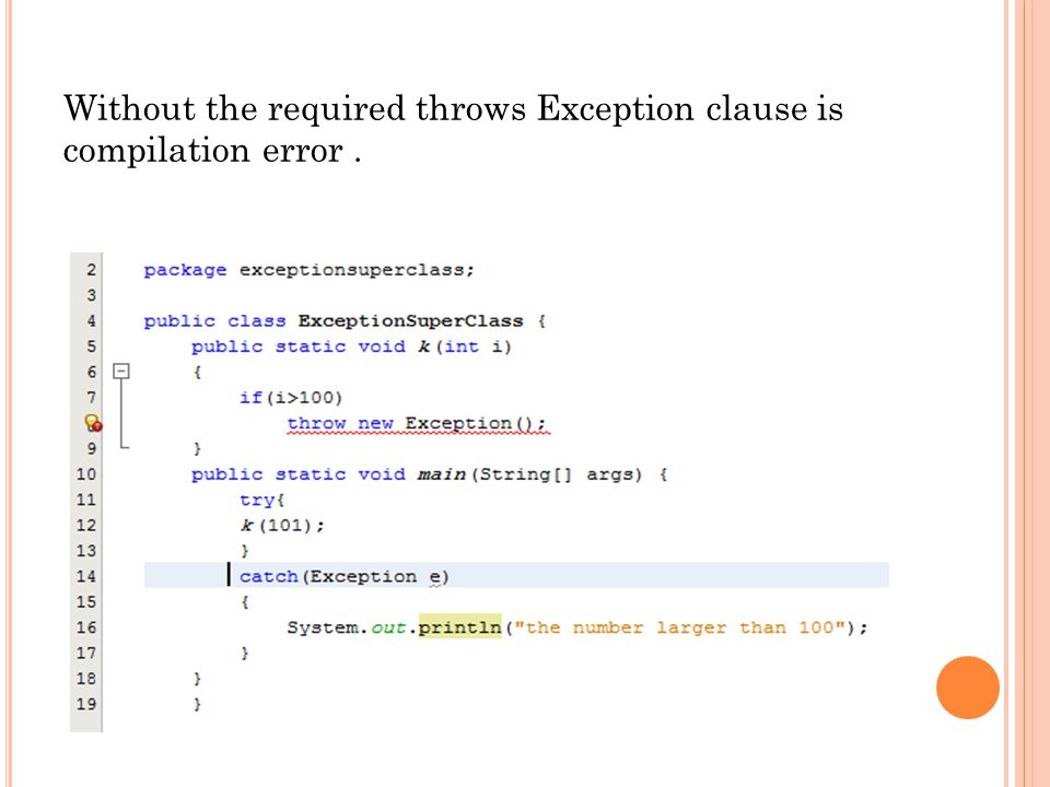 Without the required throws Exception clause is compilation error.
