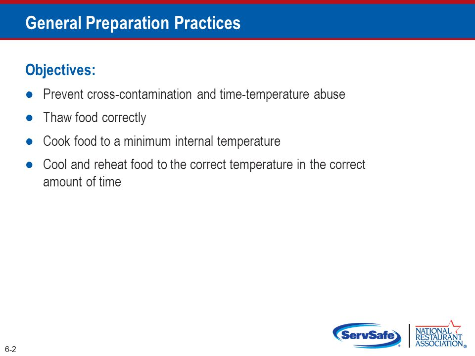 When prepping food: Only remove as much food from the cooler as you can prep in a short period of time o This limits time-temperature abuse Return prepped food to the cooler or cook it as quickly as possible Make sure workstations, cutting boards, and utensils are clean and sanitized 6-3 General Preparation Practices