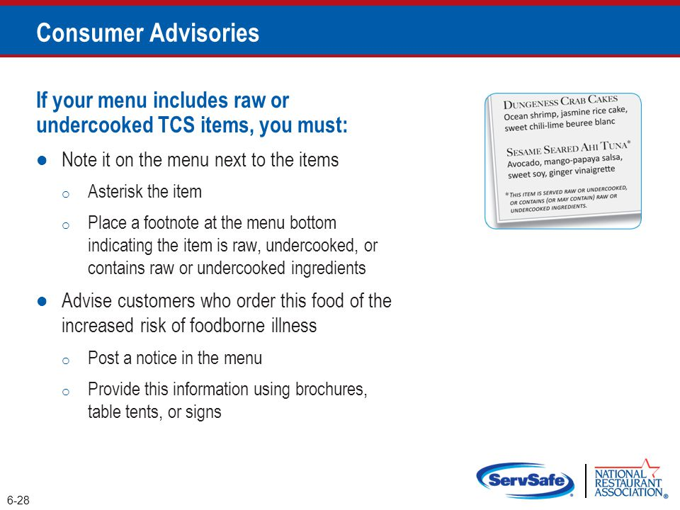 If your menu includes raw or undercooked TCS items, you must: Note it on the menu next to the items o Asterisk the item o Place a footnote at the menu