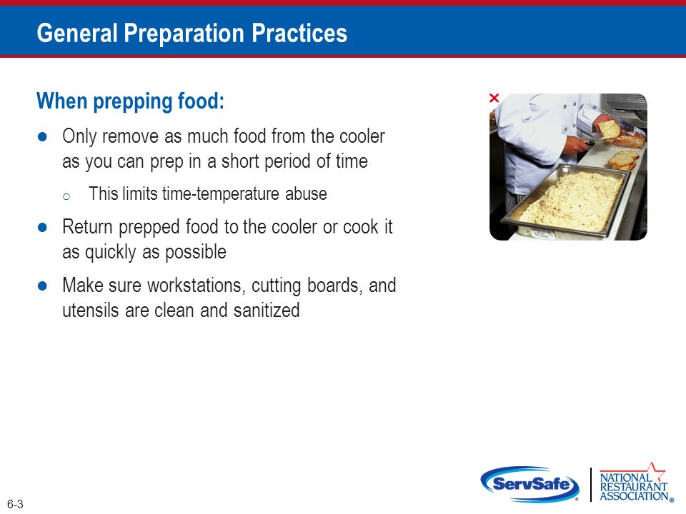 When prepping food: Only remove as much food from the cooler as you can prep in a short period of time o This limits time-temperature abuse Return pre