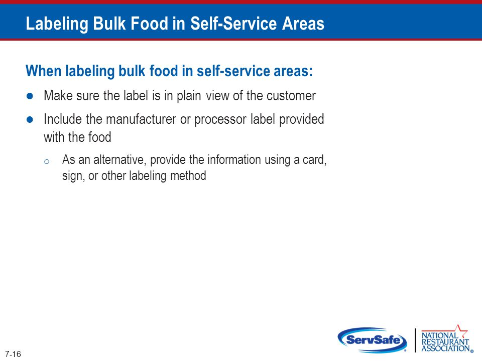 When labeling bulk food in self-service areas: Make sure the label is in plain view of the customer Include the manufacturer or processor label provid