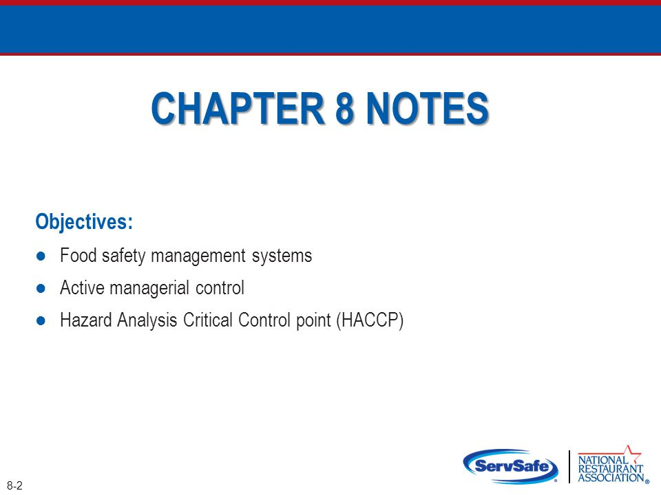 8-2 CHAPTER 8 NOTES Objectives: Food safety management systems Active managerial control Hazard Analysis Critical Control point (HACCP)