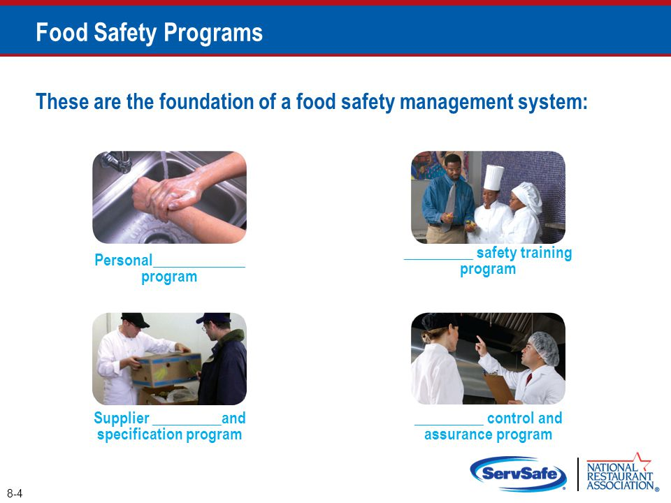 These are the foundation of a food safety management system: _________ safety training program 8-4 Food Safety Programs _________ control and assuranc