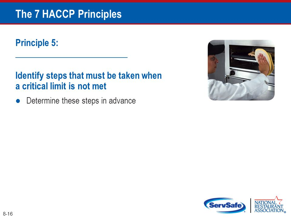 8-16 The 7 HACCP Principles Principle 5: _________________________ Identify steps that must be taken when a critical limit is not met Determine these