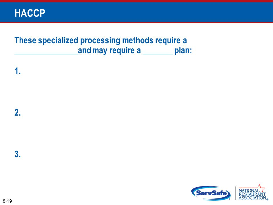 These specialized processing methods require a _______________and may require a _______ plan: 1. 2. 3. 8-19 HACCP