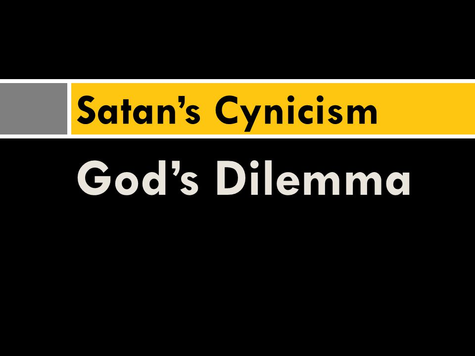 God's Dilemma Satan's Cynicism