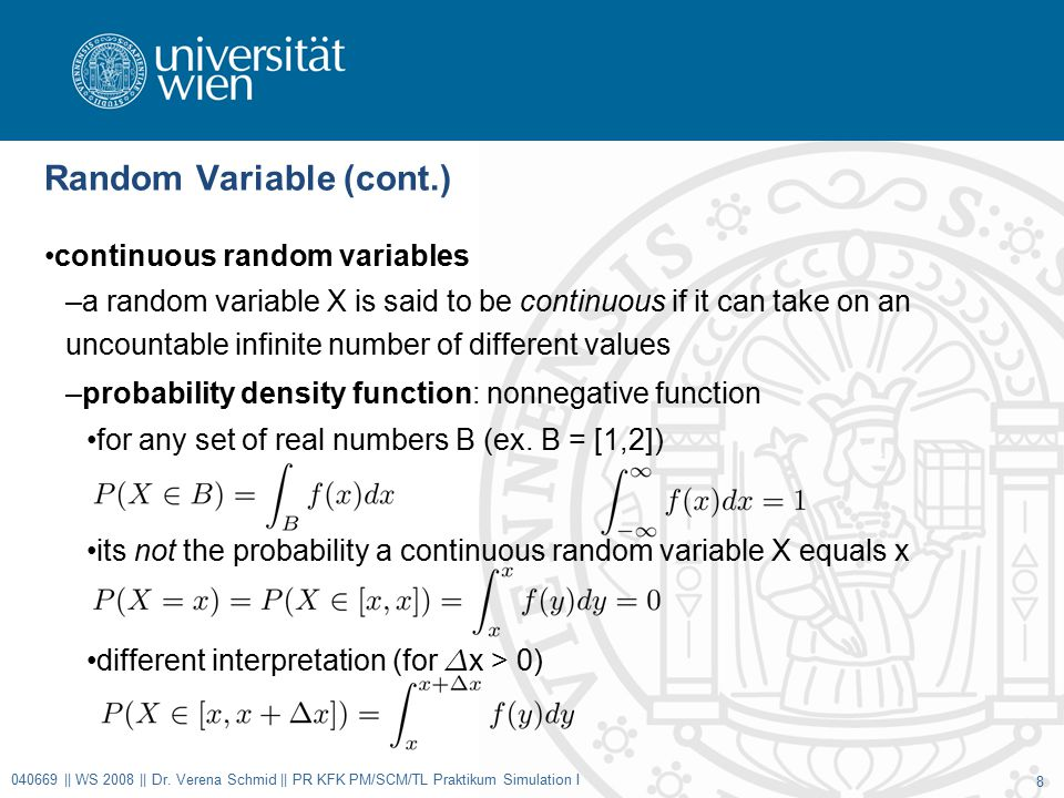 Random Variable (cont.) continuous random variables –a random variable X is said to be continuous if it can take on an uncountable infinite number of different values –probability density function: nonnegative function for any set of real numbers B (ex.
