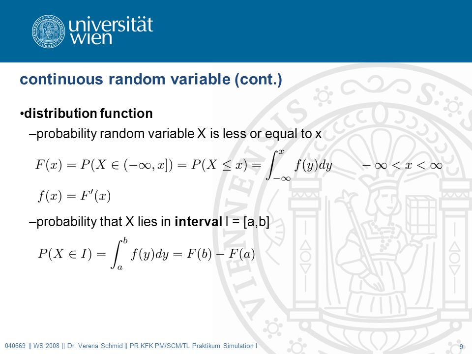 continuous random variable (cont.) distribution function –probability random variable X is less or equal to x –probability that X lies in interval I = [a,b] 040669 || WS 2008 || Dr.