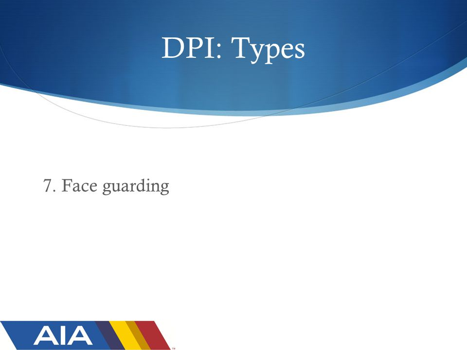 DPI: Types 7. Face guarding