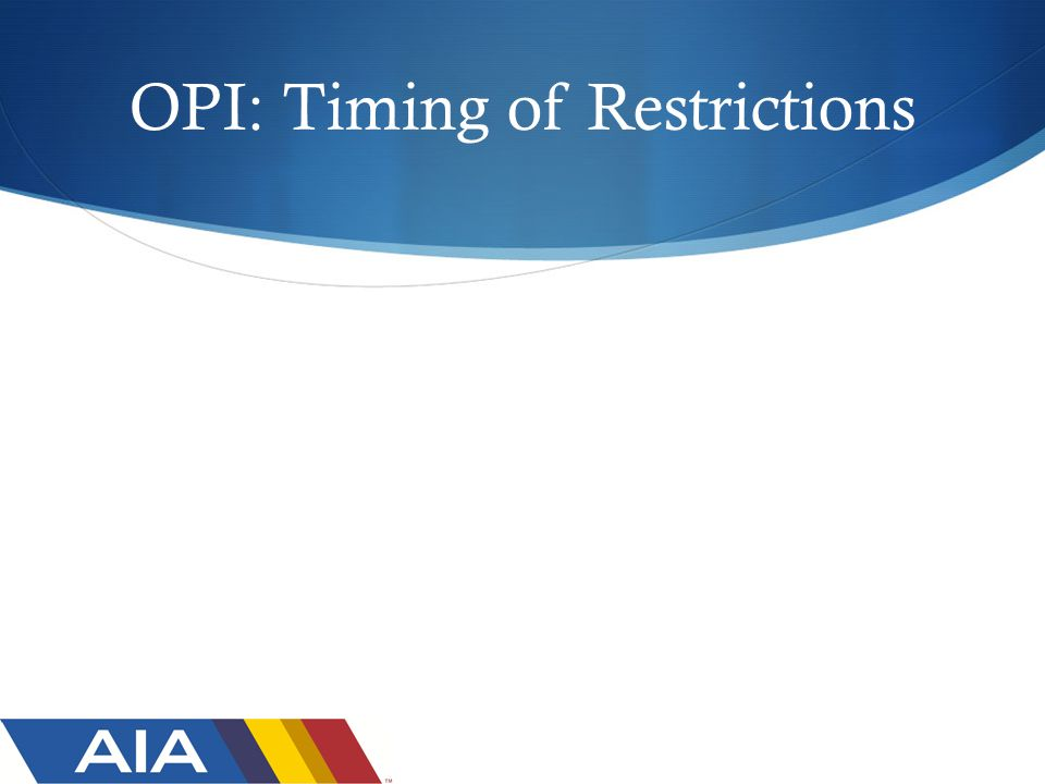 OPI: Timing of Restrictions
