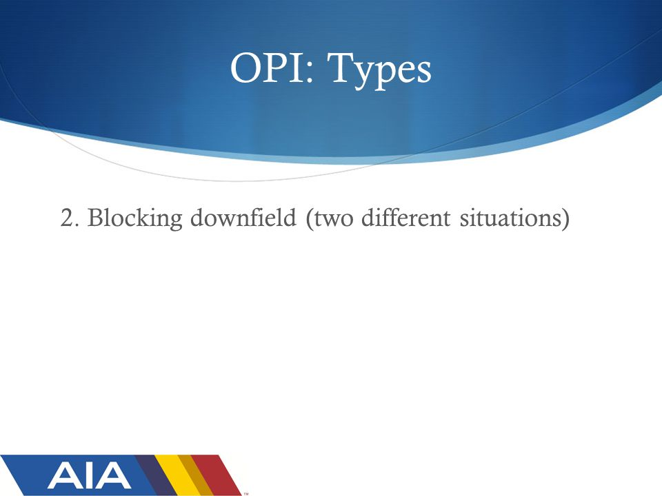 OPI: Types 2. Blocking downfield (two different situations)