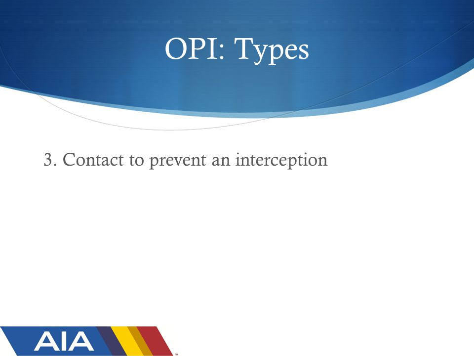 OPI: Types 3. Contact to prevent an interception