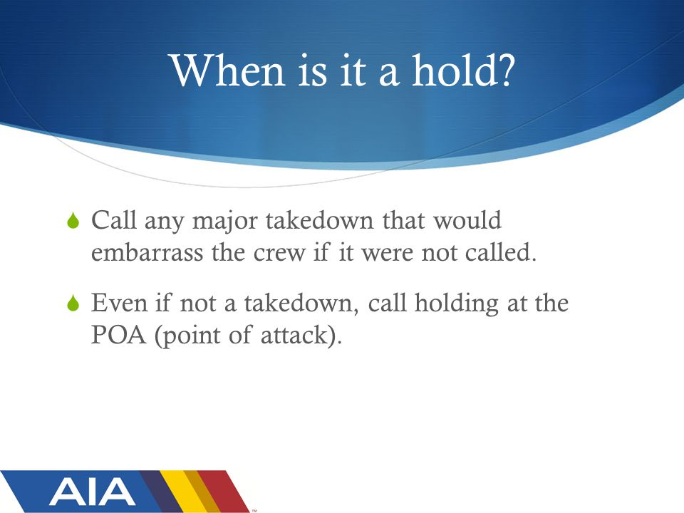 When is it a hold.  Call any major takedown that would embarrass the crew if it were not called.