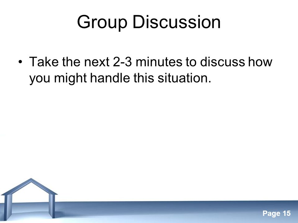 Free Powerpoint Templates Page 15 Group Discussion Take the next 2-3 minutes to discuss how you might handle this situation.