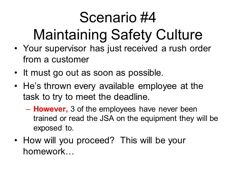 Scenario #4 Maintaining Safety Culture Your supervisor has just received a rush order from a customer It must go out as soon as possible.