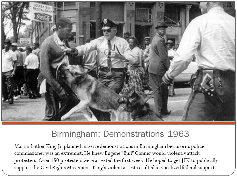 Birmingham: Demonstrations 1963 Martin Luther King Jr. planned massive demonstrations in Birmingham because its police commissioner was an extremist.