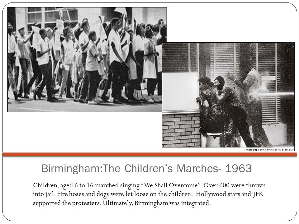 "Birmingham:The Children's Marches- 1963 Children, aged 6 to 16 marched singing "" We Shall Overcome"". Over 600 were thrown into jail. Fire hoses and do"