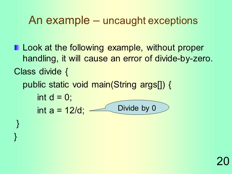20 An example – uncaught exceptions Look at the following example, without proper handling, it will cause an error of divide-by-zero.