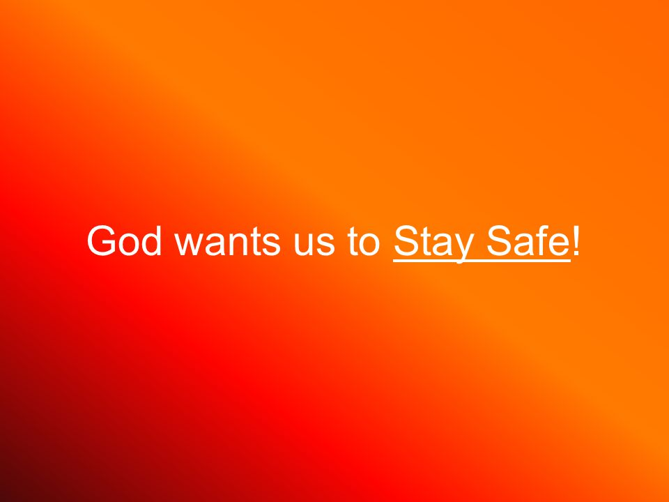 God wants us to Stay Safe!