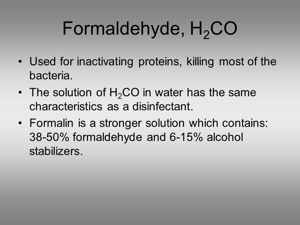 Formaldehyde, H 2 CO Used for inactivating proteins, killing most of the bacteria.