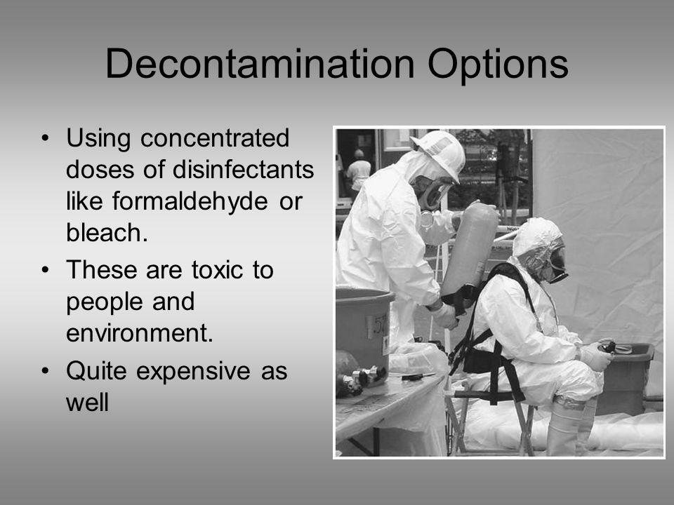 Decontamination Options Using concentrated doses of disinfectants like formaldehyde or bleach.